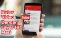 Cara Memutar Video YOUTUBE Dengan Layar HP Mati